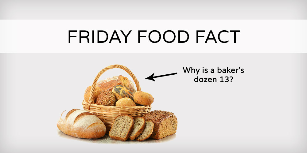 Friday Food Fact: Why Is A Baker's Dozen 13?