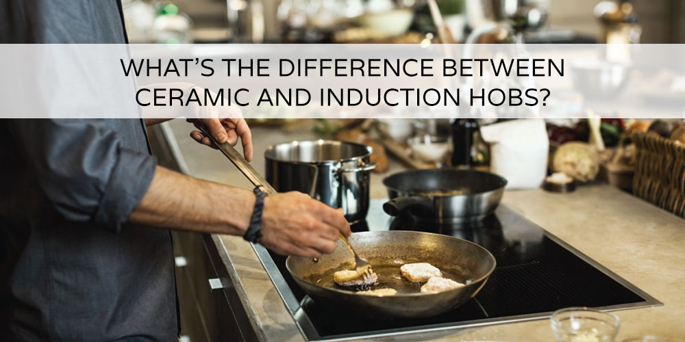 What S The Difference Between Ceramic And Induction Hobs